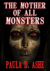 The Mother of All Monsters by Paula D Ashe